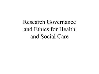 Research Governance and Ethics for Health  and Social Care