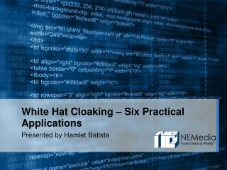 White Hat Cloaking – Six Practical Applications