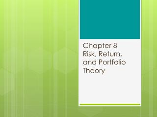 Chapter 8 Risk, Return, and Portfolio Theory