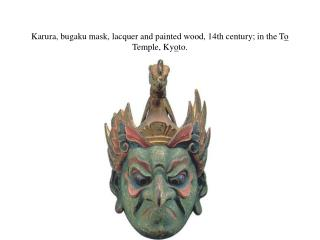 Karura, bugaku mask, lacquer and painted wood, 14th century; in the T o  Temple, Ky o to.