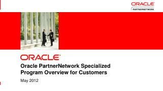 Oracle PartnerNetwork Specialized Program Overview for Customers