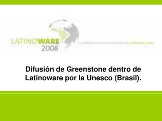Difusión de Greenstone dentro de Latinoware por la Unesco (Brasil).