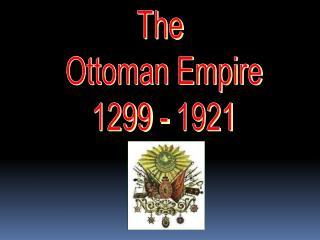 The  Ottoman Empire 1299 - 1921