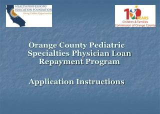 Orange  County Pediatric Specialties Physician Loan Repayment  Program Application Instructions