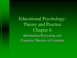 Educational Psychology: Theory and Practice Chapter 6