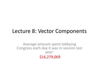 Lecture 8: Vector Components