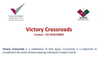 Victory Crossroads Noida: 9910790869: Sector 143 B Noida