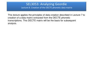 SEL3053: Analyzing Geordie Lecture 8. Creation of the DECTE phonetic data matrix