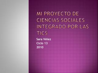 Mi proyecto de ciencias sociales integrado por las tics