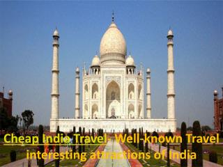 Cheap India Travel- Well-known Travel interesting attraction
