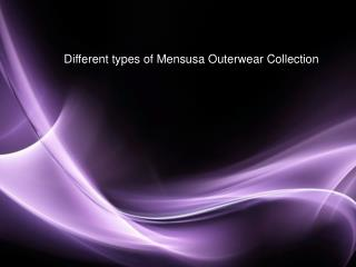Different types of Mensusa Outerwear Collection