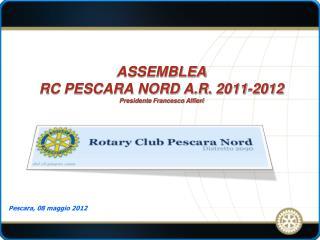 ASSEMBLEA RC PESCARA NORD A.R. 2011-2012 Presidente Francesco Alfieri