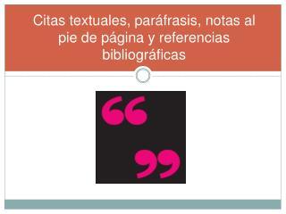 Citas textuales, paráfrasis, notas al pie de página y referencias bibliográficas