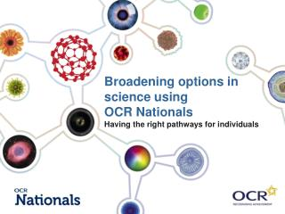 Broadening options in science using  OCR Nationals Having the right pathways for individuals