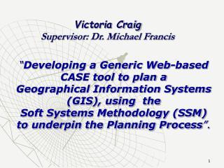 Victoria Craig Supervisor: Dr. Michael Francis