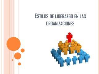Estilos de liderazgo en las organizaciones