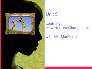 Unit 5 Learning: How Nurture Changes Us with Ms. Markham
