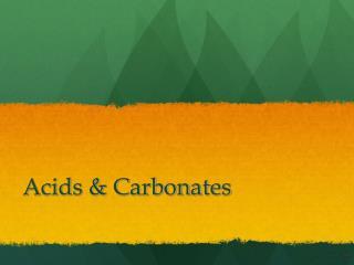 Acids & Carbonates