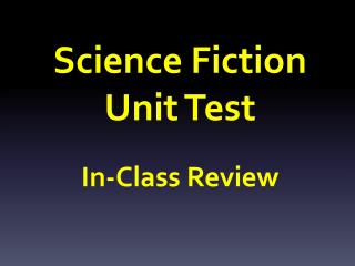 Science Fiction  Unit Test