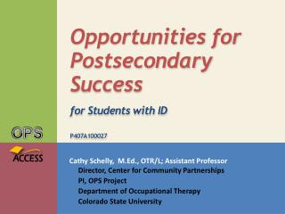 Opportunities for Postsecondary Success for Students with ID P407A100027