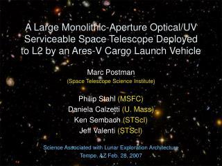Marc Postman (Space Telescope Science Institute) Philip Stahl  (MSFC) Daniela Calzetti  (U. Mass)