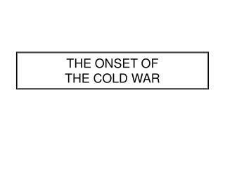 THE ONSET OF  THE COLD WAR