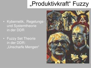 Kybernetik, Regelungs- und Systemtheorie  in der DDR Fuzzy Set Theorie  in der DDR: