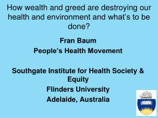 How wealth and greed are destroying our health and environment and what�s to be done?