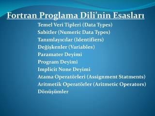 Fortran Proglama Dili'nin Esasları  Temel Veri Tipleri (Data Types)