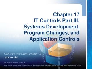 Chapter 17 IT Controls Part III:  Systems Development, Program Changes, and Application Controls