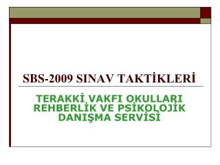 SBS-2009 SINAV TAKTİKLERİ TERAKKİ VAKFI OKULLARI REHBERLİK VE PSİKOLOJİK DANIŞMA SERVİSİ