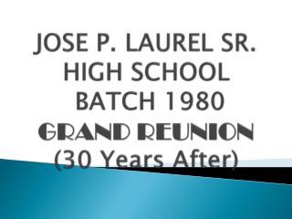 JOSE P. LAUREL SR. HIGH SCHOOL  BATCH 1980  GRAND REUNION  (30 Years After)