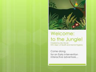Welcome:  to the Jungle! Created by Miss Nicole NYC Dept. of Health and Mental Hygiene