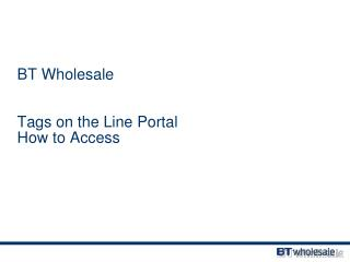 BT Wholesale Tags on the Line Portal How to  Access