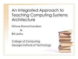 An Integrated Approach to Teaching Computing Systems Architecture