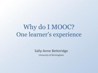Why do I MOOC? One learner's experience