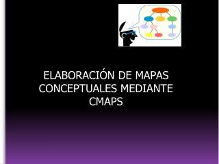 ELABORACIÓN DE MAPAS CONCEPTUALES MEDIANTE CMAPS