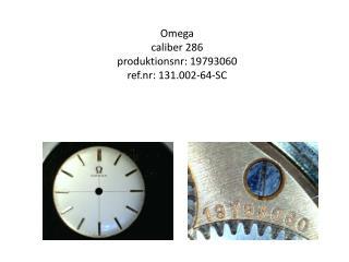 Omega caliber  286 produktionsnr : 19793060 ref.nr : 131.002-64-SC
