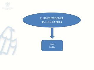 CLUB PREVIDENZA  15 LUGLIO 2013