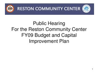 Public Hearing For the Reston Community Center FY09 Budget and Capital Improvement Plan