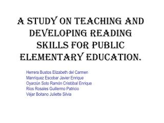 A STUDY ON TEACHING AND DEVELOPING READING SKILLS FOR PUBLIC ELEMENTARY EDUCATION.
