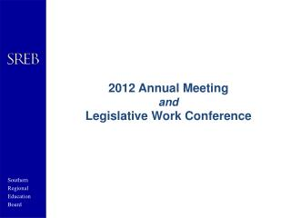 2012 Annual Meeting  and Legislative Work Conference