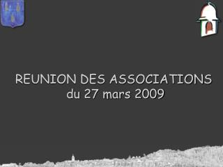 REUNION DES ASSOCIATIONS  du 27 mars 2009
