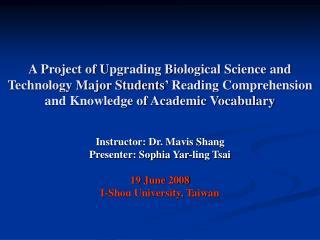 Instructor: Dr. Mavis Shang Presenter: Sophia Yar-ling Tsai 19 June 2008 I-Shou University, Taiwan