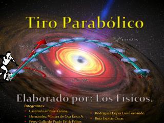 Tiro Parab�lico Elaborado por: Los F�sicos.