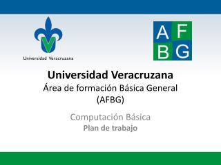 Universidad Veracruzana Área de formación Básica General (AFBG)