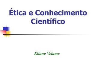 Ética e Conhecimento Científico