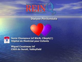 Dialyse Péritonéale Sonia Champoux inf BScN, CNeph(C)   Hôpital de Montréal pour Enfants