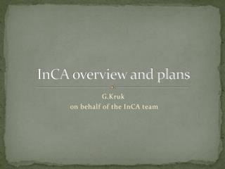 InCA  overview and plans