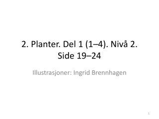 2. Planter. Del 1 (1–4). Nivå 2. Side 19–24